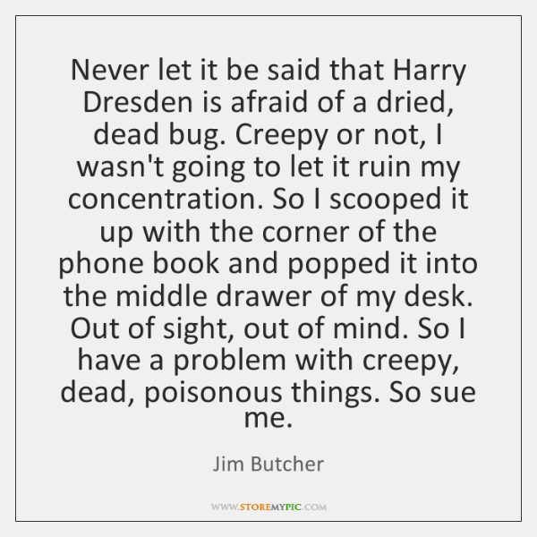 Never let it be said that Harry Dresden is afraid of a ...