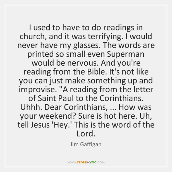 I used to have to do readings in church, and it was ...