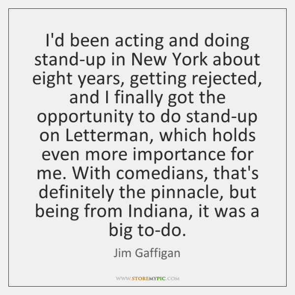 I'd been acting and doing stand-up in New York about eight years, ...