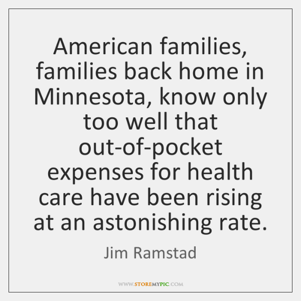 American families, families back home in Minnesota, know only too well that ...