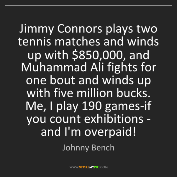 Johnny Bench: Jimmy Connors plays two tennis matches and winds up with...