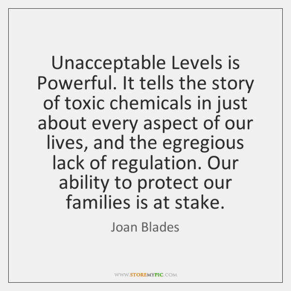 Unacceptable Levels is Powerful. It tells the story of toxic chemicals in ...