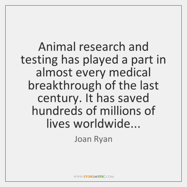 Animal research and testing has played a part in almost every medical ...