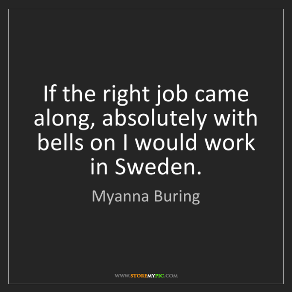 Myanna Buring: If the right job came along, absolutely with bells on...