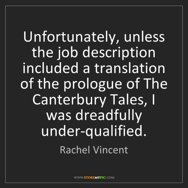 Rachel Vincent: Unfortunately, unless the job description included a...