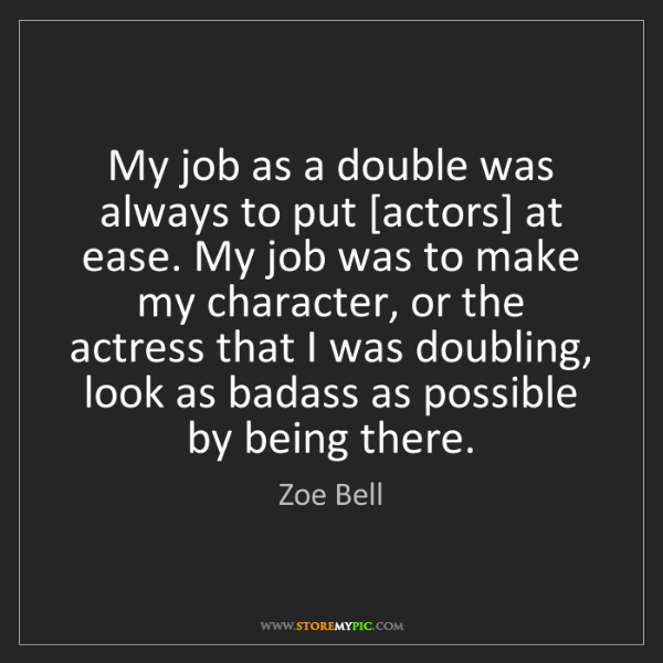 Zoe Bell: My job as a double was always to put [actors] at ease....