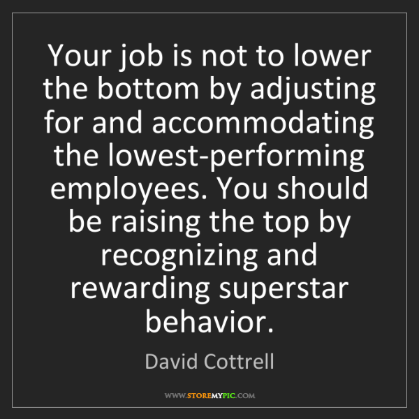 David Cottrell: Your job is not to lower the bottom by adjusting for...