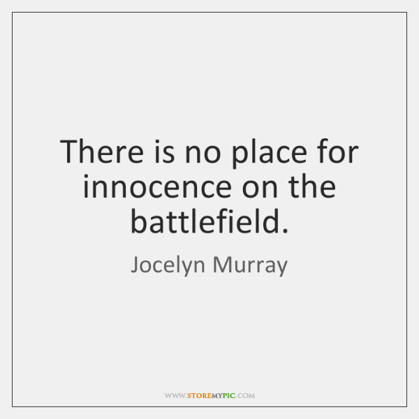 There is no place for innocence on the battlefield.