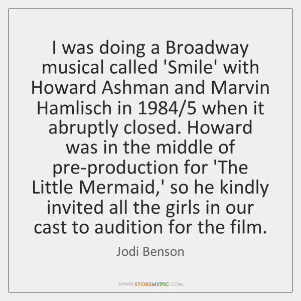 I was doing a Broadway musical called 'Smile' with Howard Ashman and ...