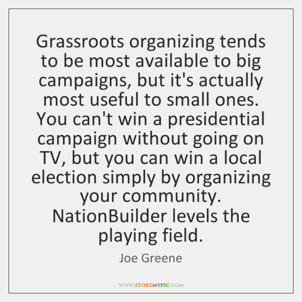 Grassroots organizing tends to be most available to big campaigns, but it's ...