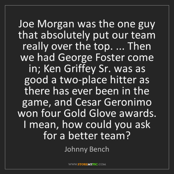 Johnny Bench: Joe Morgan was the one guy that absolutely put our team...