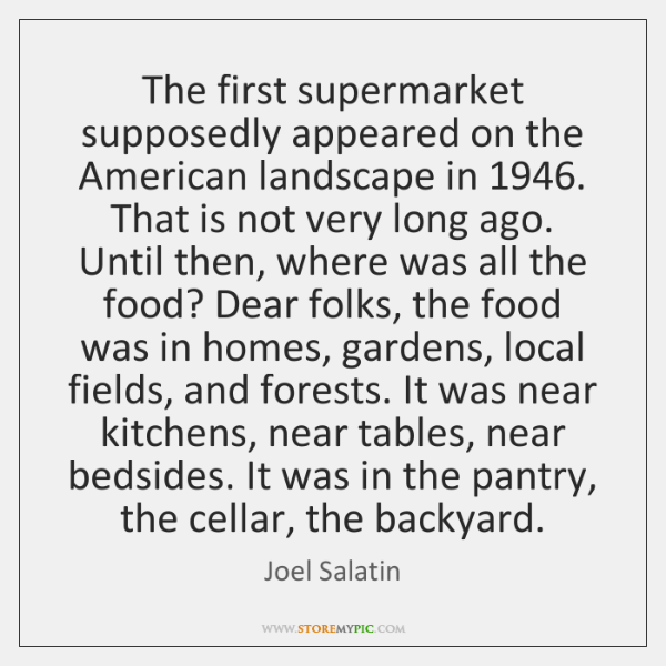 The first supermarket supposedly appeared on the American landscape in 1946. That is ...