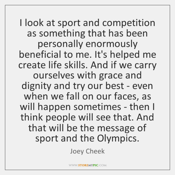 I look at sport and competition as something that has been personally ...