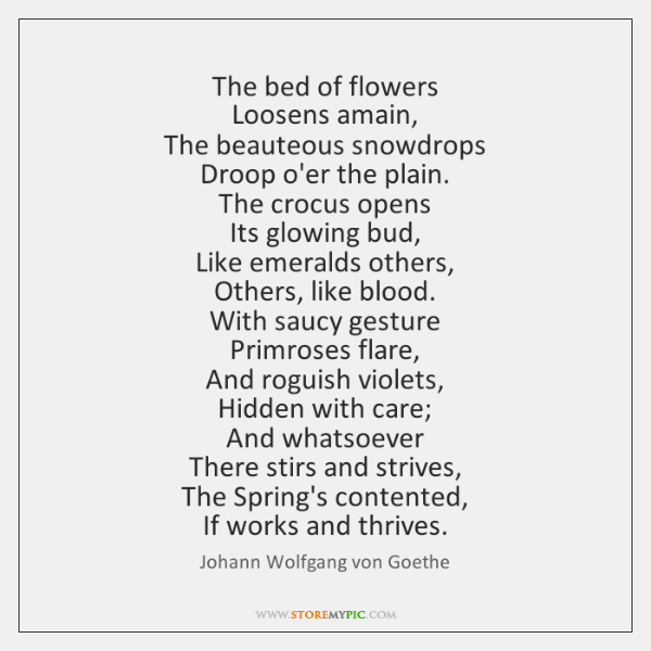 The bed of flowers  Loosens amain,  The beauteous snowdrops  Droop o'er the ...