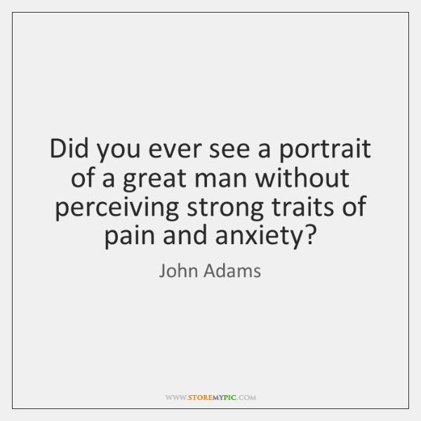 Did you ever see a portrait of a great man without perceiving ...