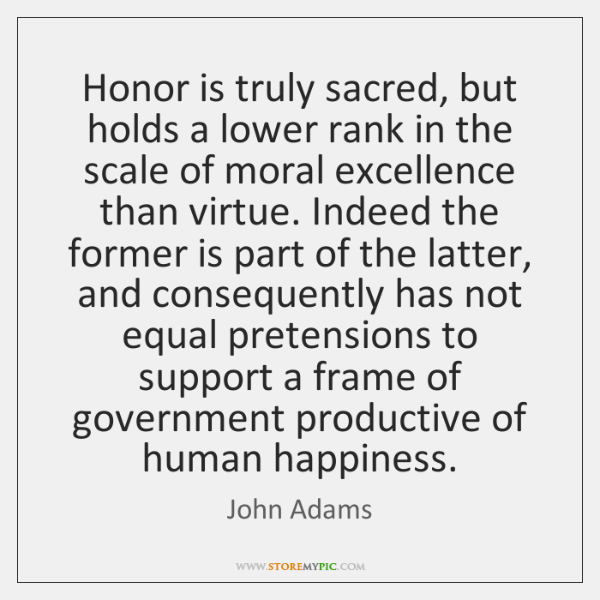 Honor is truly sacred, but holds a lower rank in the scale ...