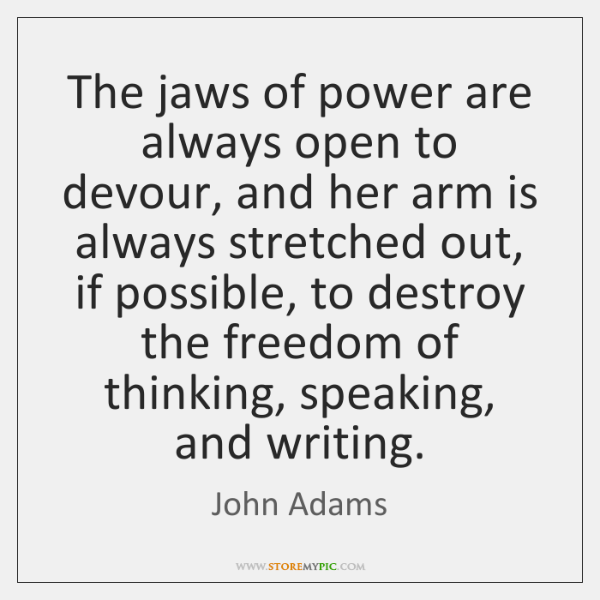 The jaws of power are always open to devour, and her arm ...