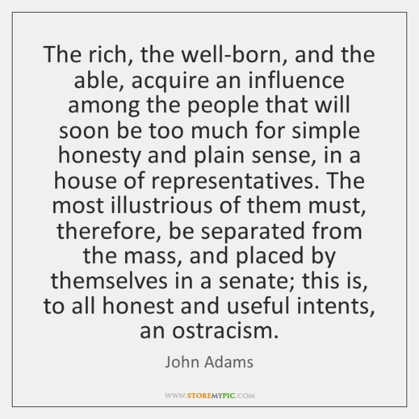 The rich, the well-born, and the able, acquire an influence among the ...