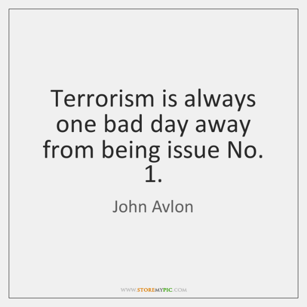 Terrorism is always one bad day away from being issue No. 1.