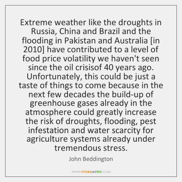 Extreme weather like the droughts in Russia, China and Brazil and the ...