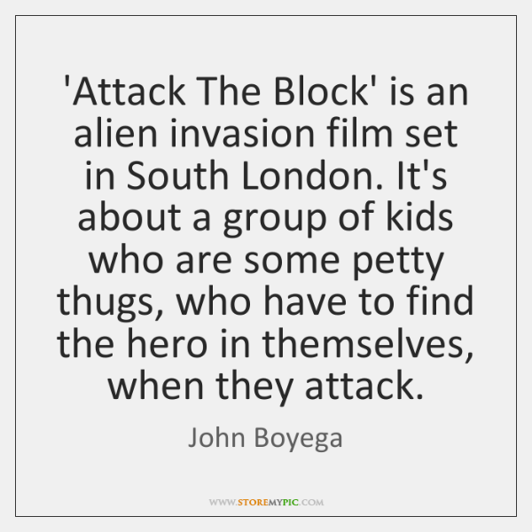 'Attack The Block' is an alien invasion film set in South London. ...
