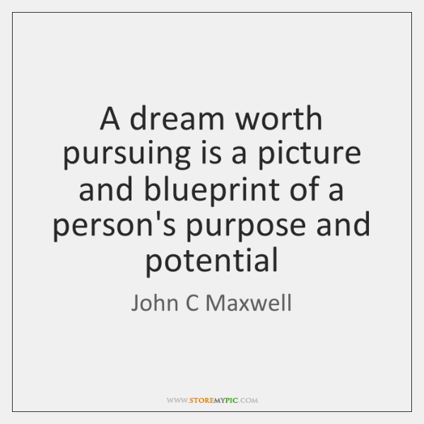 A dream worth pursuing is a picture and blueprint of a person's ...