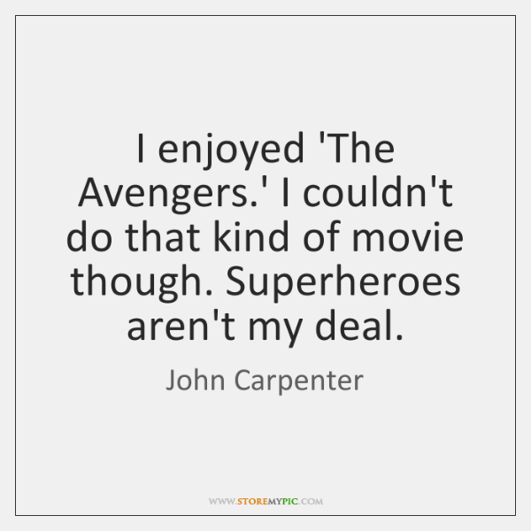 I enjoyed 'The Avengers.' I couldn't do that kind of movie ...
