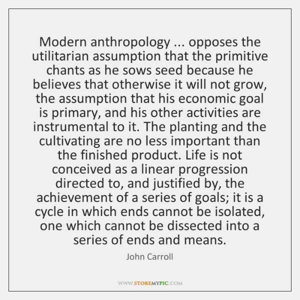 Modern anthropology ... opposes the utilitarian assumption that the primitive chants as he ...