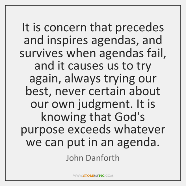 It is concern that precedes and inspires agendas, and survives when agendas ...