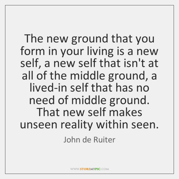 The new ground that you form in your living is a new ...