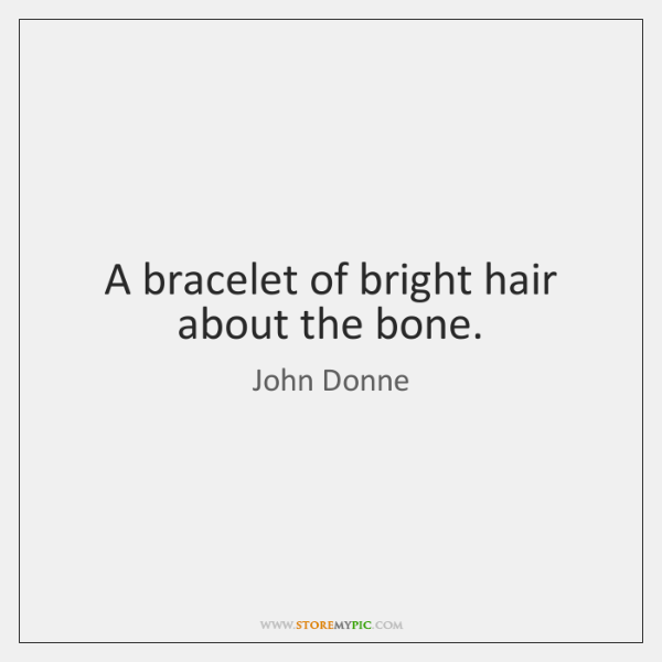 A bracelet of bright hair about the bone.
