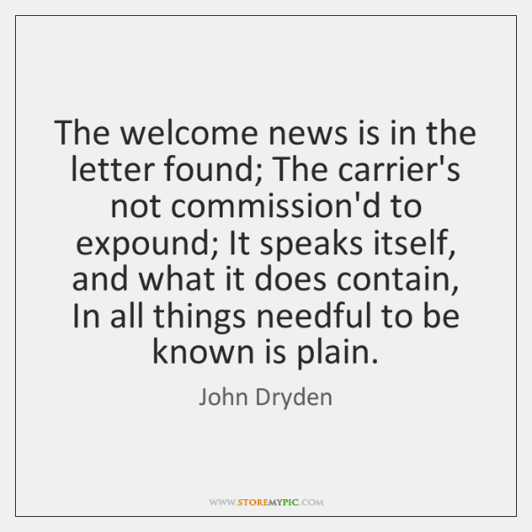 The welcome news is in the letter found; The carrier's not commission'd ...