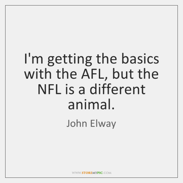I'm getting the basics with the AFL, but the NFL is a ...