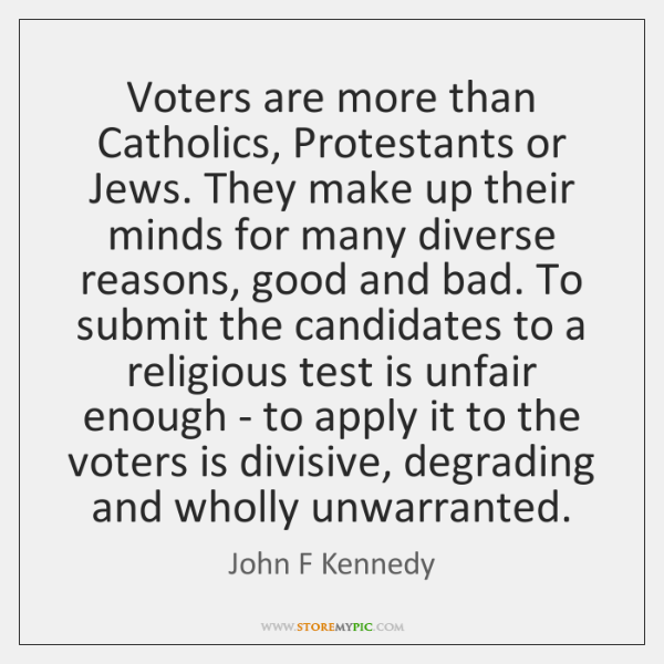 Voters are more than Catholics, Protestants or Jews. They make up their ...