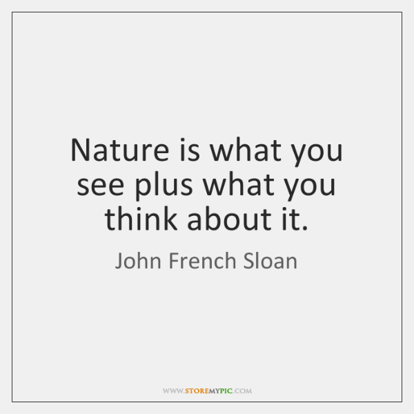 Nature is what you see plus what you think about it.
