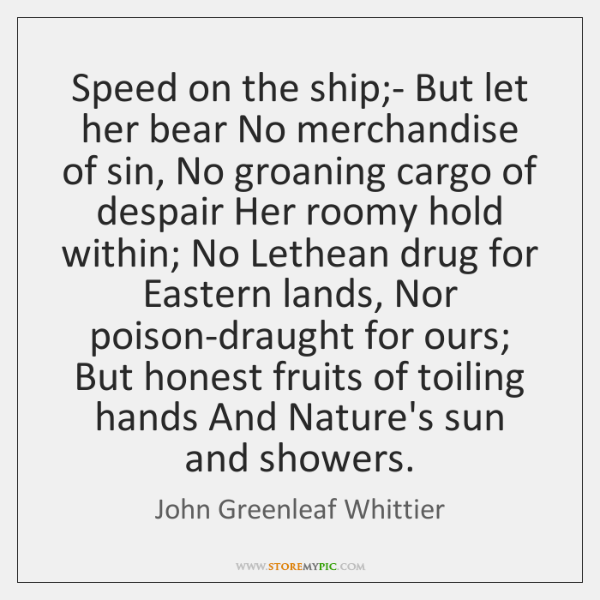 Speed on the ship;- But let her bear No merchandise of ...