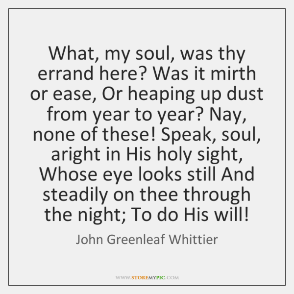 What, my soul, was thy errand here? Was it mirth or ease, ...