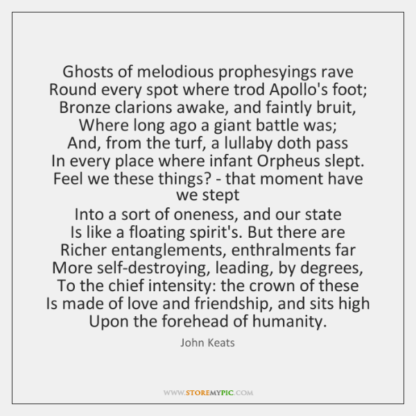 Ghosts of melodious prophesyings rave  Round every spot where trod Apollo's foot;  ...