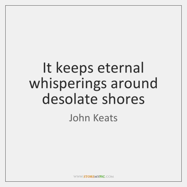 It keeps eternal whisperings around desolate shores