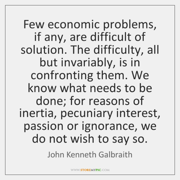 Few economic problems, if any, are difficult of solution. The difficulty, all ...