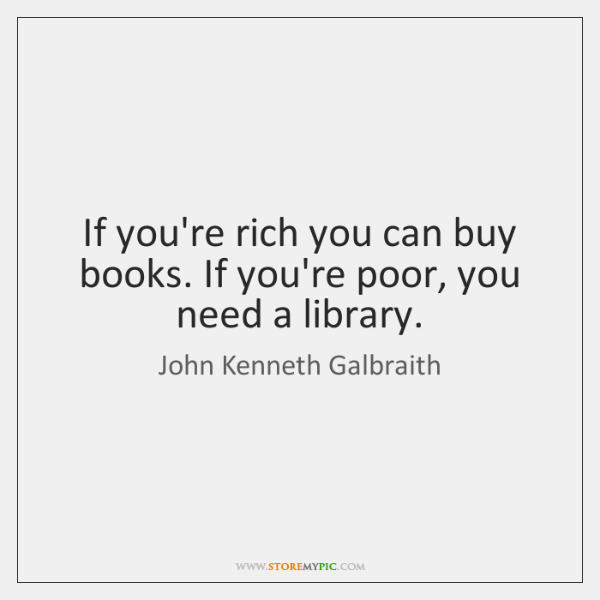 If you're rich you can buy books. If you're poor, you need ...