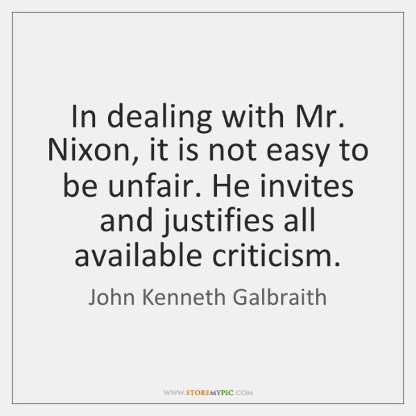 In dealing with Mr. Nixon, it is not easy to be unfair. ...