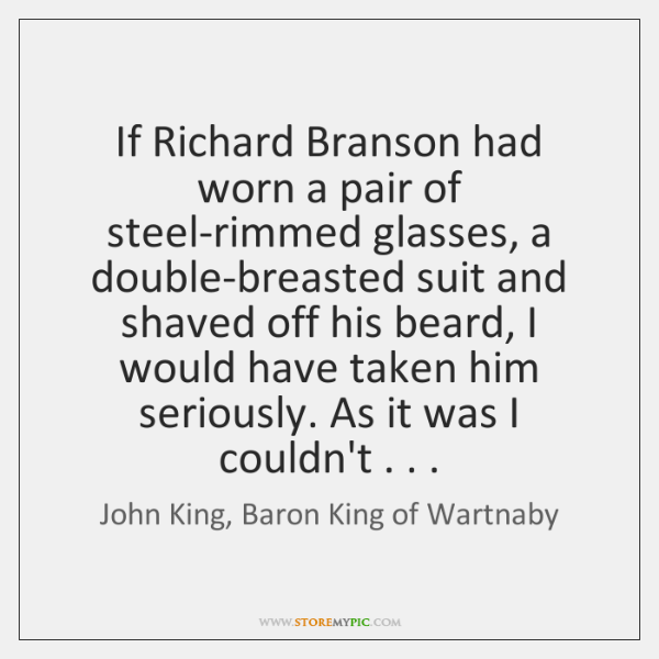 If Richard Branson had worn a pair of steel-rimmed glasses, a double-breasted ...