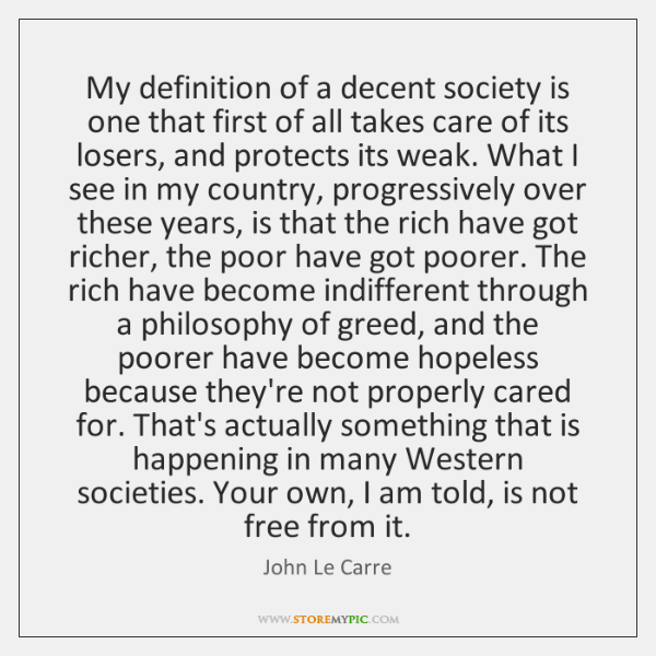 My definition of a decent society is one that first of all ...