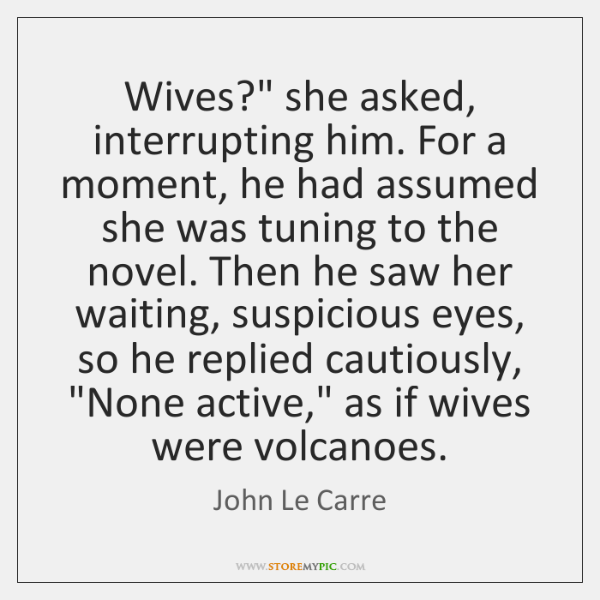 """Wives?"""" she asked, interrupting him. For a moment, he had assumed she ..."""