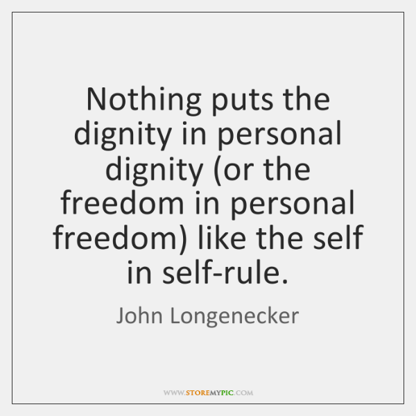 Nothing puts the dignity in personal dignity (or the freedom in personal ...