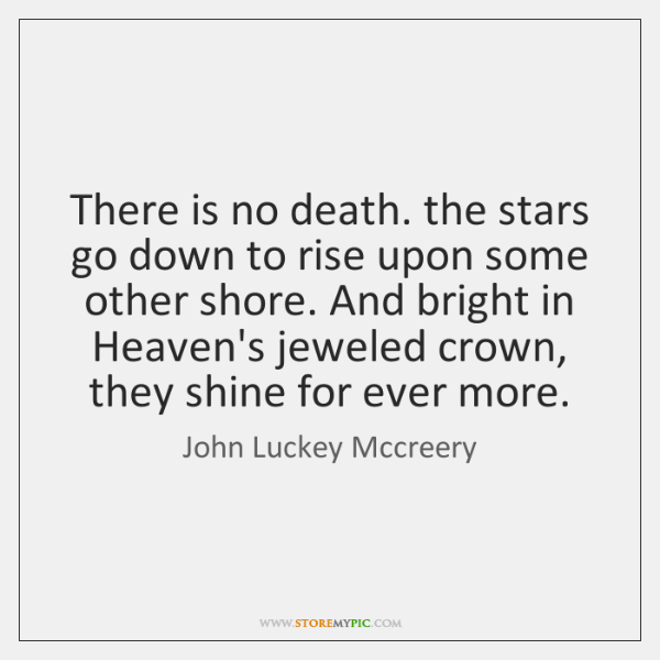 There is no death. the stars go down to rise upon some ...