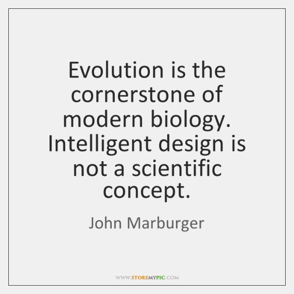 Evolution is the cornerstone of modern biology. Intelligent design is not a ...