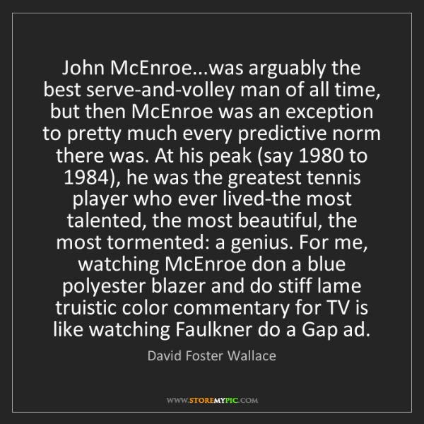 David Foster Wallace: John McEnroe...was arguably the best serve-and-volley...