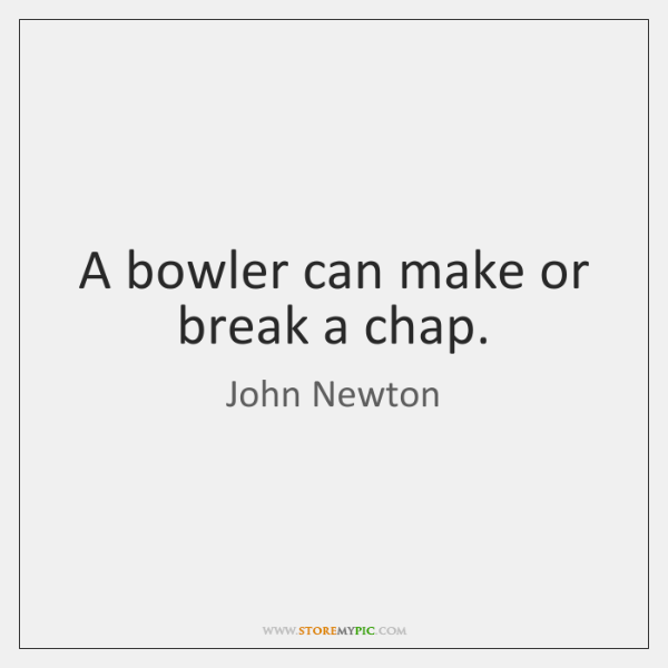 A bowler can make or break a chap.